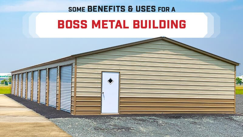 Some Benefits & Uses for a BOSS Metal Building