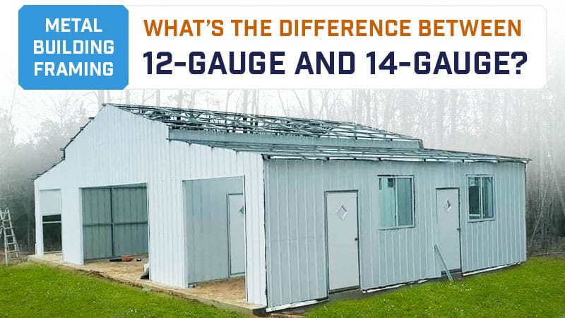 Metal Building Framing: What's the Difference Between 12-Gauge and 14-Gauge?