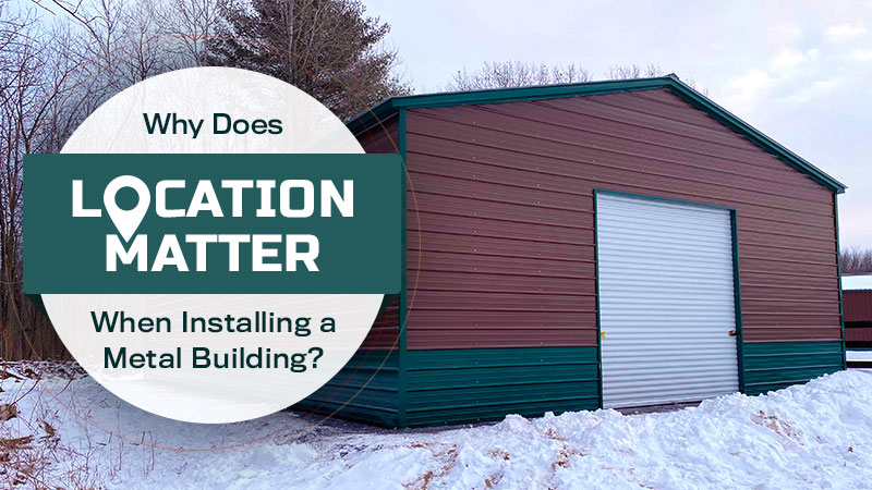 Why Does Location Matter When Installing a Metal Building?