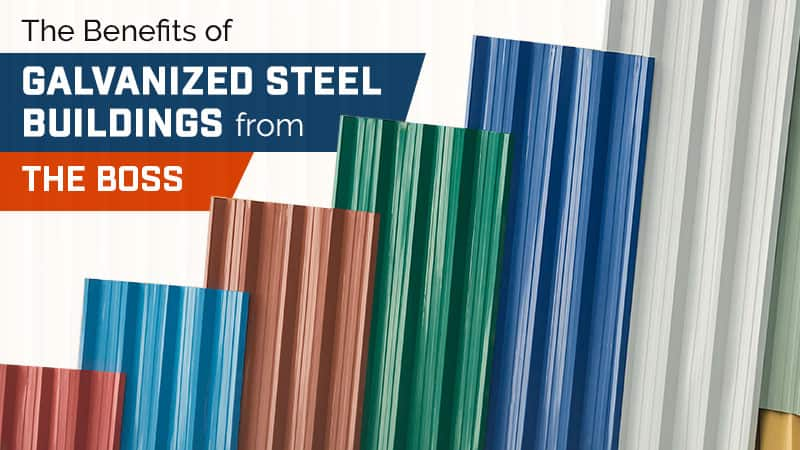 The Benefits of Galvanized Steel Buildings from THE BOSS