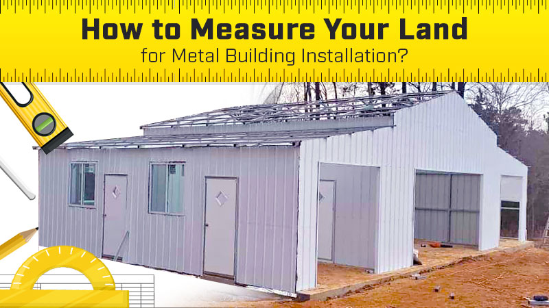 How to Measure Your Land for Metal Building Installation?