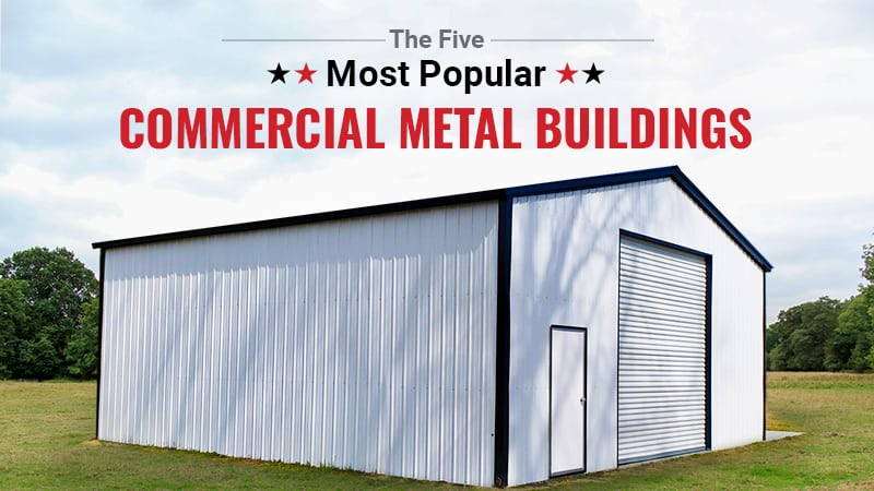 The Five Most Popular Commercial Metal Buildings