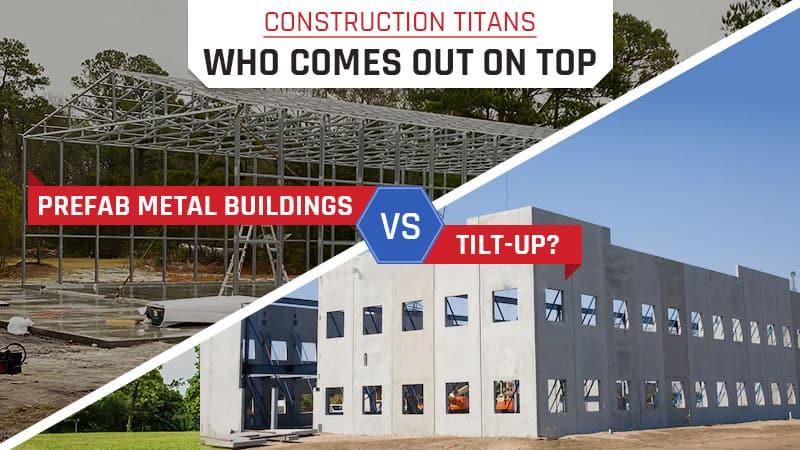 Construction Titans – Who Comes Out On Top: Prefab Metal  Buildings Vs. Tilt-Up?