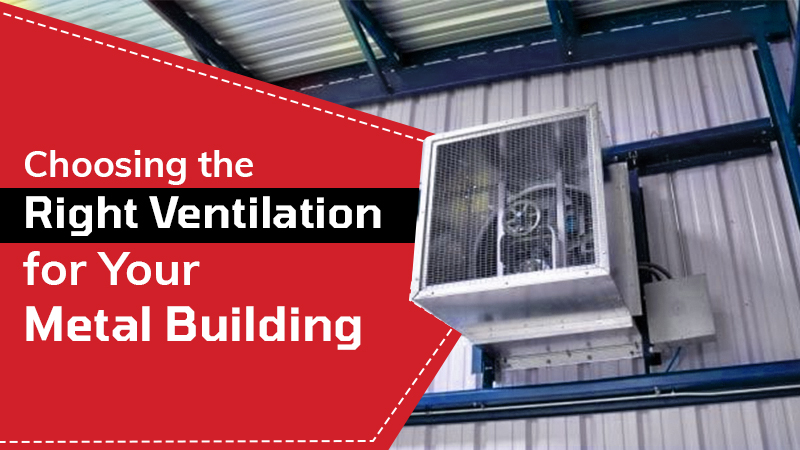 Choosing the Right Ventilation for Your Metal Building