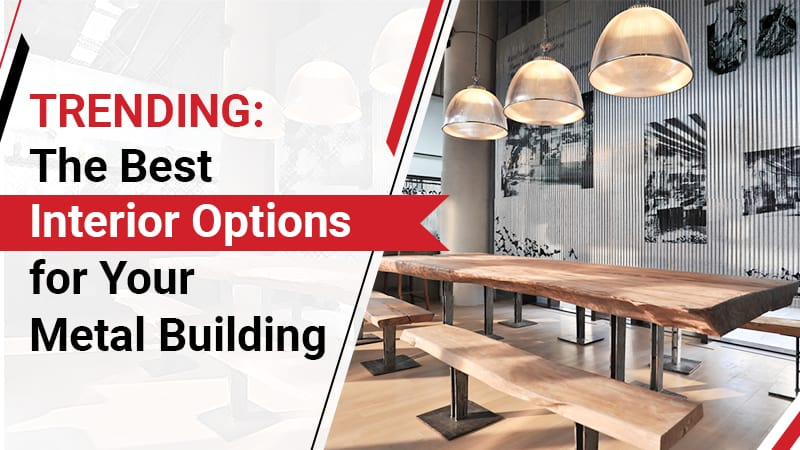 Trending: The Best Interior Options for Your Metal Building