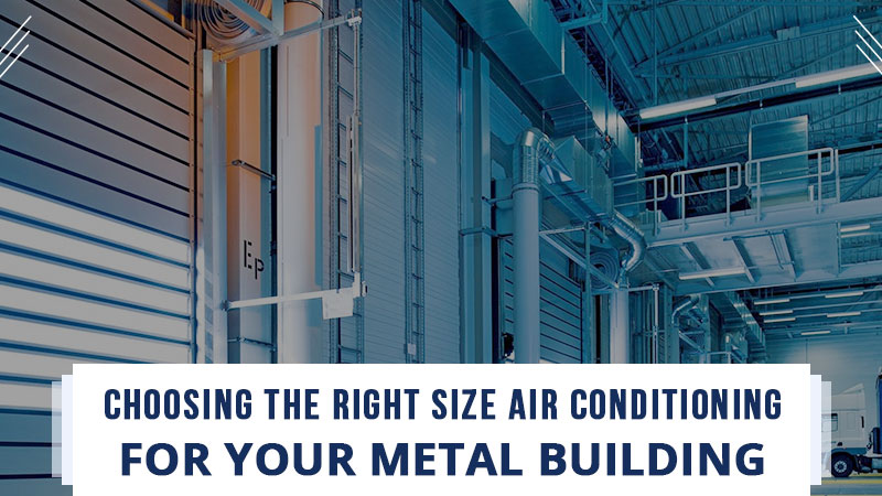 Choosing the Right Size Air Conditioning for Your Metal Building