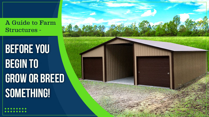 A Guide to Farm Structures – Before You Begin to Grow or Breed Something!