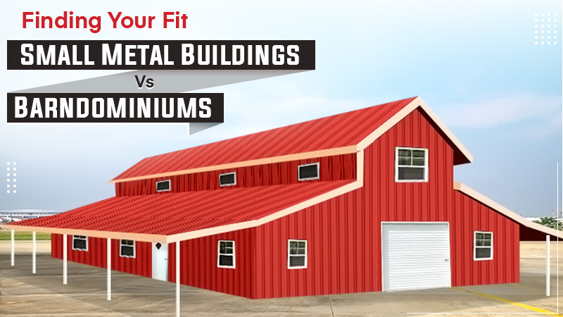 Finding Your Fit – Small Metal Buildings Vs. Barndominiums