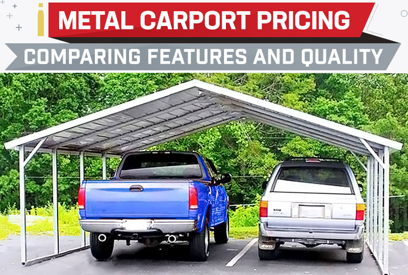 Metal Carport Pricing: Comparing Features and Quality