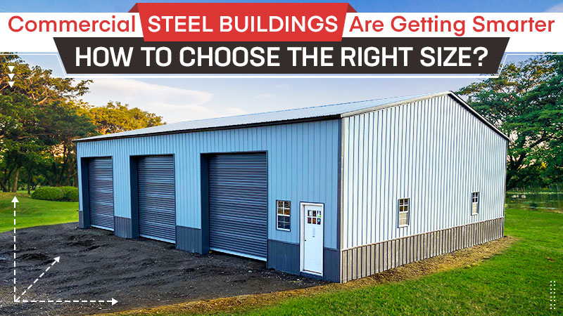 Commercial Steel Buildings are Getting Smarter: How to Choose the Right Size