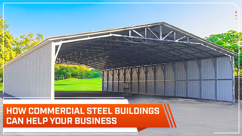 How Commercial Steel Buildings Can Help Your Business