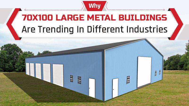 Why 70x100 Large Metal Buildings Are Trending across Industries