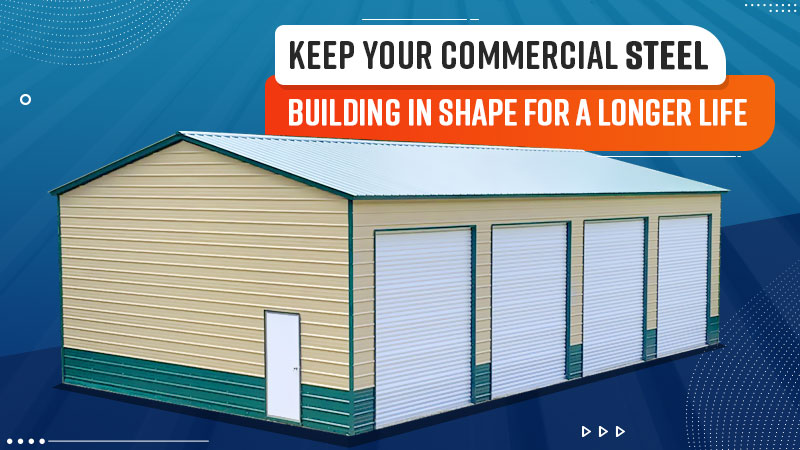 Keep Your Commercial Steel Building in Shape for a Longer Life